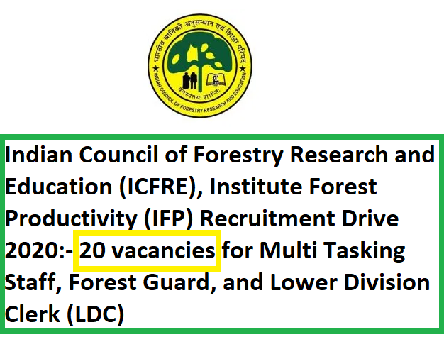 Indian Council of Forestry Research and Education (ICFRE) Institute Forest Productivity (IFP) Recruitment Drive 2020