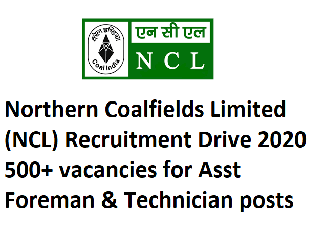 Northern Coalfields Ltd, Northern Coalfields Ltdrecruitment drive 2020, Northern Coalfields Ltd recruitment 2020, NCL recruitment drive 2020,NCL recruitment drive 2020 for Assistant Foreman & Technician posts
