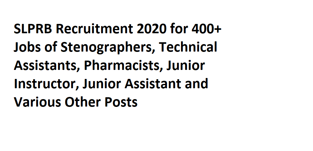 SLPRB Recruitment 2020 for 400+ Jobs of Stenographers, Technical Assistants, Pharmacists, Junior Instructor, Junior Assistant and Various Other Posts