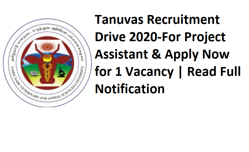 Tanuvas Recruitment Drive 2020-For Project Assistant & Apply Now