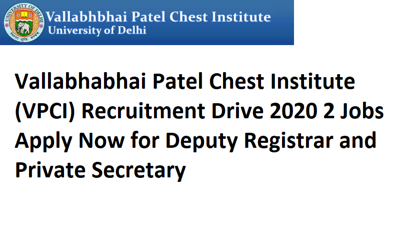 Vallabhabhai Patel Chest Institute (VPCI) Recruitment Drive 2020-2 Jobs